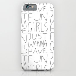 Girls Just Wanna Have Fun on White iPhone Case