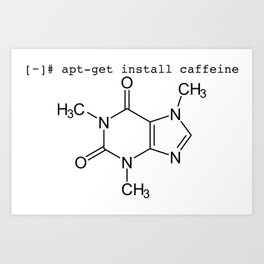 apt-get install caffeine (Caffeine for the Ubuntu/Debian fans) Art Print