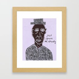 just ignore me already Framed Art Print