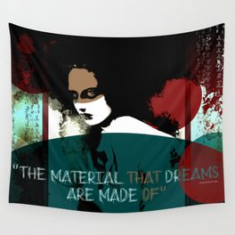 """The material that dreams are made of"" Wall Tapestry"