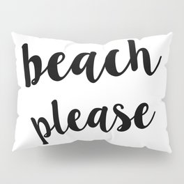 Beach Please Pillow Sham