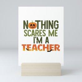 Funny Nothing Scares Me I'm A Teacher Cute Halloween design Mini Art Print