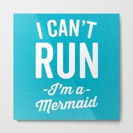 Can't Run Mermaid Funny Quote Metal Print