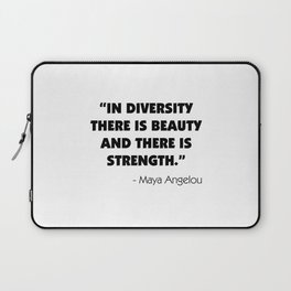 """""""In Diversity There is Beauty and There is Strength"""" -  Maya Angelou Laptop Sleeve"""