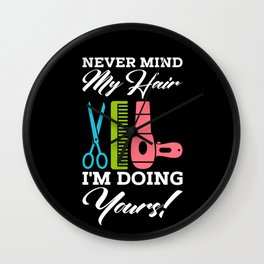 Never Mind My Hair Im Doing Yours Wall Clock