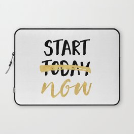 START NOW NOT TODAY - motivational quote Laptop Sleeve