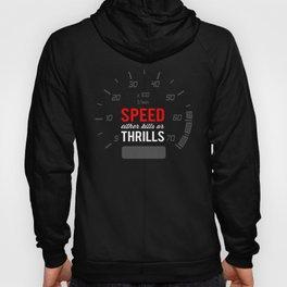 Speed either kills or thrills Hoody
