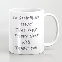 Do Something Today That Your Future Self Will Thank You, Dreams, Don't Give Up, Happy, Stay Calm Coffee Mug