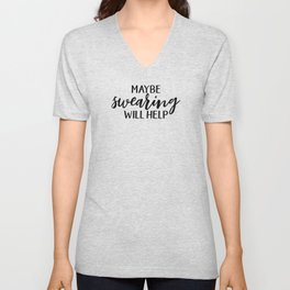 Maybe Swearing Will Help, Funny Quote Unisex V-Neck