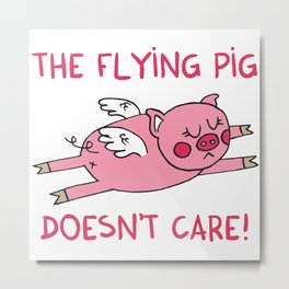 The flying pig doesn't care Metal Print