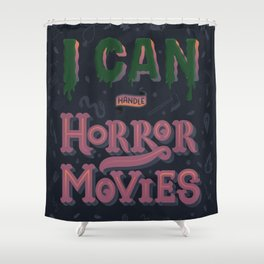 I can handle Horror Movies Shower Curtain