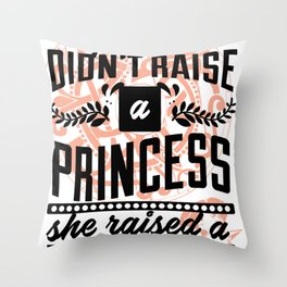 My mother didn't raise a princess, she trained a valkyrie Throw Pillow
