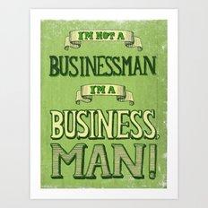 I'm Not a Businessman. I'm a Business, Man! Art Print