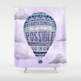 Things Become Possible Shower Curtain
