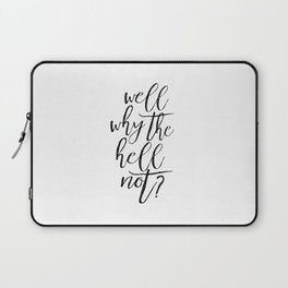 Home Decor Printable Art Inspirational Print Travel Gifts Well Printable Why The Hell Not Laptop Sleeve