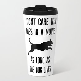 I Don't Care Who Dies In A Movie As Long As The Dog Lives Travel Mug