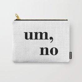 Um, No Carry-All Pouch