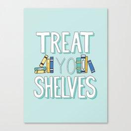 Treat Yo Shelves - Book Nerd Quote Canvas Print