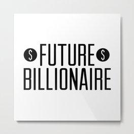 Future Billionaire Metal Print