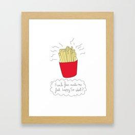 French fries make me feel happy. So what? Framed Art Print