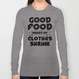 Good Food Makes My Clothes Shrink Long Sleeve T-shirt