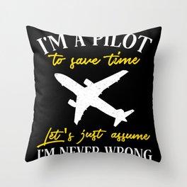 I'm A Pilot To Save Time Just Assume Throw Pillow