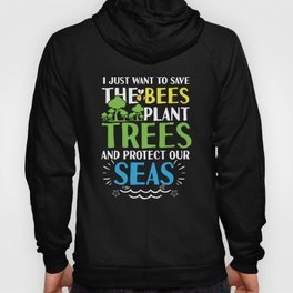 Save Bees plant Trees protect Seas planet Hoody