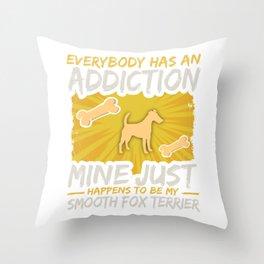 Smooth Fox Terrier  Funny Dog Addiction Throw Pillow