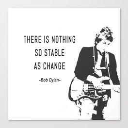 There is nothing so stable as change- Bob Dylan Canvas Print