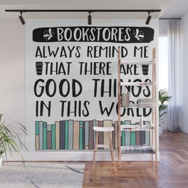 Bookstores Always Remind Me That There Are Good Things In This World (V2) Wall Mural