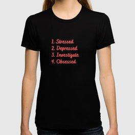 Stressed. Depressed. Investigate. Obsessed. T-shirt