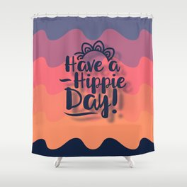 Have a Hippie Day Shower Curtain