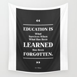 Education is what survives B. F. Skinner Inspirational Quotes Wall Tapestry