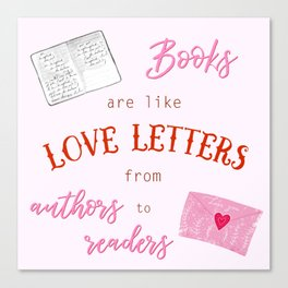 Books are like Love Letters Canvas Print