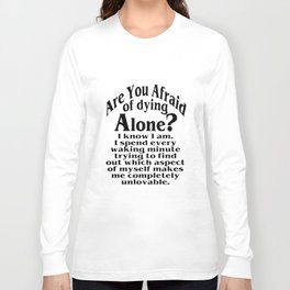 are you afraid of dying alone brother t-shirts Long Sleeve T-shirt