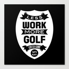 Less work more golf Canvas Print