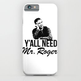 Y'all Need Mr. Rogers iPhone Case
