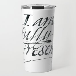 I am fully present Travel Mug