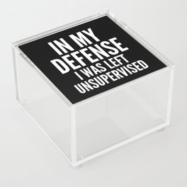 In My Defense I Was Left Unsupervised (Black & White) Acrylic Box
