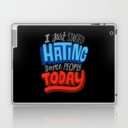 I Just Started Hating Some People Today Laptop & iPad Skin
