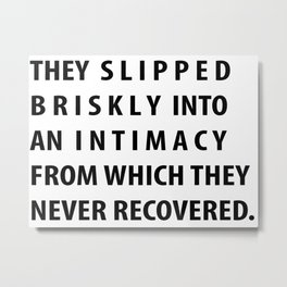 """""""they slipped briskly into an intimacy from which they never recovered."""" Metal Print"""