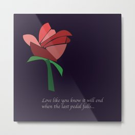 Love Like You Know It Will End  Metal Print