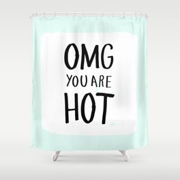 OMG you are HOT - love humor hand lettering 4 Shower Curtain
