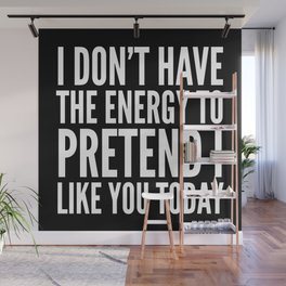 I Don't Have the Energy to Pretend I Like You Today (Black & White) Wall Mural