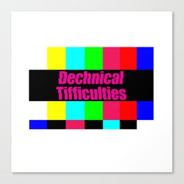 Dechnical Tifficulties Canvas Print