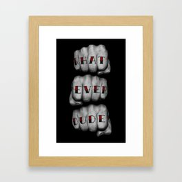 WHAT EVER DUDE / Photograph of grungy fists with tattooed knuckles Framed Art Print