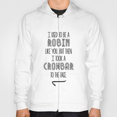 I Used To Be A Robin Like You, But Then I Took A Crowbar To The Face Hoody