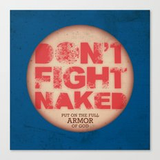 DON'T FIGHT NAKED Canvas Print