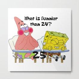 What's funnier than 24? 25 Metal Print