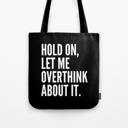 Hold On Let Me Overthink About It (Black & White) Tote Bag